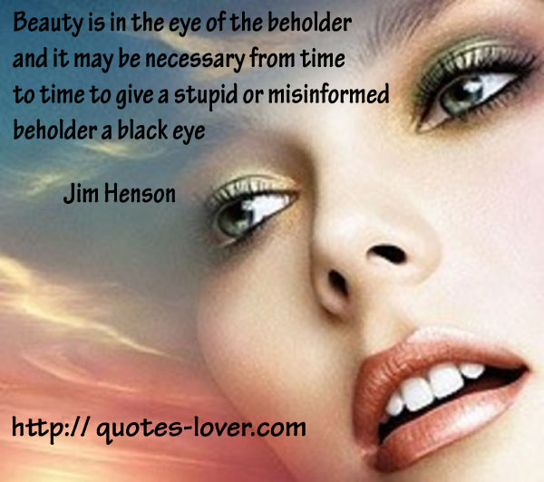 beauty is in the eye of beholder essay Free sample definition essay on beauty order essay and get revision for free   it is a well-known fact that beauty is in the eye of the beholder it is a subjective .